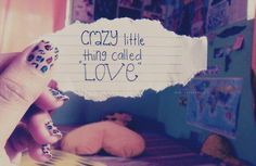 Crazy little thing called LOVE.