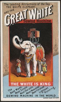 The leading attraction of the day, the white elephant and the Great White sewing machine. The White is king. The best made, most simple, mos...