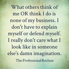 What others think of me is none of my business...