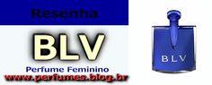Perfume Feminino BLV  http://perfumes.blog.br/resenha-de-perfumes-bvlgari-blv-bvlgari-feminino-preco