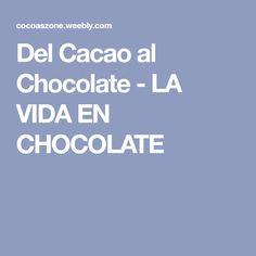 Del Cacao al Chocolate - LA VIDAEN CHOCOLATE