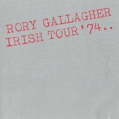 "Rory Gallagher Irish Tour '74...  ""I wonder who's gonna be your sweet man when I'm gone..."""