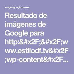 Resultado de imágenes de Google para http://www.estilodf.tv/wp-content/uploads/2015/04/1bb7e366e735a3aad1a50c0a2e6fa91b.jpg