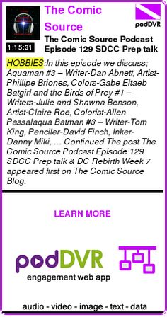 #HOBBIES #PODCAST  The Comic Source    The Comic Source Podcast Episode 129 SDCC Prep talk & DC Rebirth Week 7    LISTEN...  http://podDVR.COM/?c=1632dfd9-cc61-79e9-0050-86c8cbb85076