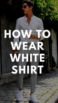 How to wear white shirt for men. Mens Fashion Wear, Mens Fashion Blog, Best Mens Fashion, Fashion Mode, Gentleman Fashion, Fashion Blogs, Fashion 101, Fashion Ideas, Fashion Advice
