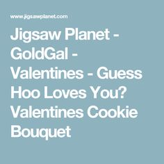 Jigsaw Planet - GoldGal - Valentines - Guess Hoo Loves You? Valentines Cookie Bouquet