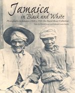 """Photography in Jamaica during 1845 to 1920 in """"Jamaica in Black and White"""" the David Boxer Collection"""
