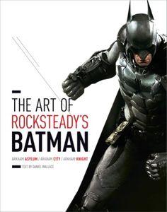 Now available -- Art of Rocksteady's Batman: Arkham Asylum, Arkham City & Arkham Knight