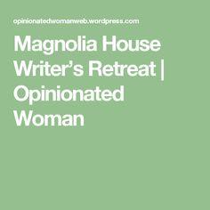Magnolia House Writer's Retreat | Opinionated Woman
