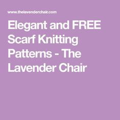 Elegant and FREE Scarf Knitting Patterns - The Lavender Chair