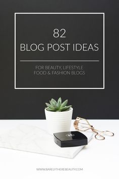 Stuck for blog post ideas? 82 suggestions for Beauty, Lifestyle, Food and Fashion bloggers!