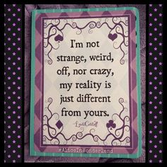 The #wisdom of Alice in Wonderland.  :: #strange #weird #crazy #reality #different #quotesdaily #quotes #quote #quoteoftheday #instadaily #instaquote #quotestagram #LewisCarroll #AiW #myreality