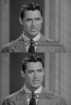 """The Philadelphia Story  """"Because you'll never be a first-class human being or a first-class woman until you've learned to have some regard for human frailty."""""""