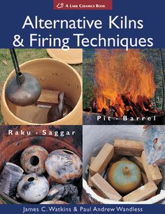Alternative Kilns & Firing Techniques: Raku * Saggar * Pit * Barrel  by James C. Watkins, Paul Andrew Wandless, Lark Books