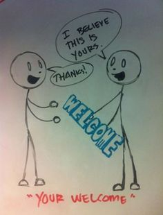 """""""Your welcome"""""""