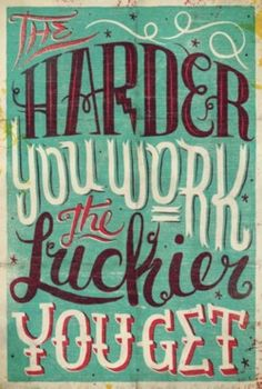 """Love this but sometimes not always the case.. might be... """"the smarter you work, the luckier you get"""""""