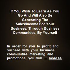 In order for you to profit and succeed with your business communities marketing and promotions, you will need to determine what you will need to do, to make some … more >>