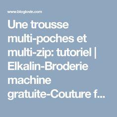 Une trousse multi-poches et multi-zip: tutoriel   Elkalin-Broderie machine gratuite-Couture facile-   Bloglovin'