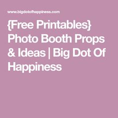 {Free Printables} Photo Booth Props & Ideas | Big Dot Of Happiness