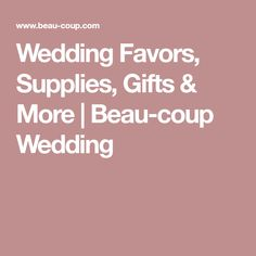 Wedding Favors, Supplies, Gifts & More | Beau-coup Wedding