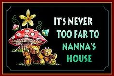 Nana Quotes and Sayings | Chalk Art - Gift Ideas (Mushroom Nanas House) This is for my my wonderful and loving grandkids