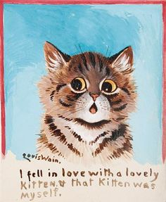 View I fell in love with a lovely kitten by Louis Wain on artnet. Browse upcoming and past auction lots by Louis Wain. Pretty Cats, Beautiful Cats, Cute Cats, Crazy Cats, Crazy Cat Lady, Louis Wain Cats, Plakat Design, Gatos Cats, Cat Drawing