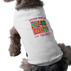 """New """"Keep Calm and Quilt"""" on various products including sweaters for your dog.  http://www.zazzle.com/keep_calm_and_quilt_for_block_colorful_patchwork_dog_shirt-155188609191228547?rf=238522936928369533  #Keepcalmandquilt  #dog sweaters"""