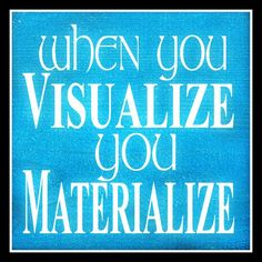 When you Visualize you Materialize