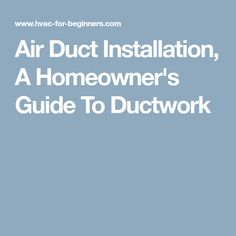 With This Air Duct Installation Guide, You Can Have A Quality Hvac System  And Save On Installation Costs.