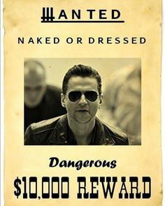 Dave Gahan of Depeche Mode, what a cool poster!  Gosh, I would offer a much larger reward myself!.