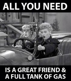All you need is a great friend and a full tank of gas