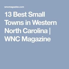13 Best Small Towns in Western North Carolina | WNC Magazine