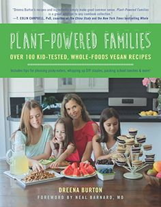 Plant-Powered Families: Over 100 Kid-Tested, Whole-Foods Vegan Recipes. Fun Vegan Recipes For Kids Of All Ages!