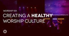 worship-101-large-creatingahealthyworshipculture