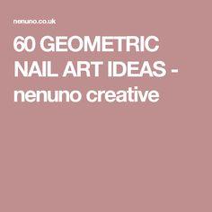 60 GEOMETRIC NAIL ART IDEAS - nenuno creative