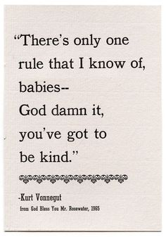 One of my most favorite quotes. I want it framed in my house. Kurt Vonnegut.