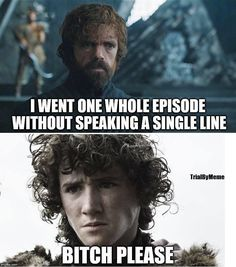 Game of Thrones: I went one whole episode without speaking a single line. Bitch please. (poor Rickon)