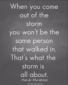 Another truth about weathering a storm and being better because of it.