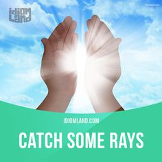 """Catch some rays"" means ""to get some sunshine, to tan in the sun"". Example: In Hawaii, I spent a lot of time lying on the beach and catching some rays. #idiom #idioms #slang #saying #sayings #phrase #phrases #expression #expressions #english #englishlanguage #learnenglish #studyenglish #language #vocabulary #efl #esl #tesl #tefl #toefl #ielts #toeic #rays"
