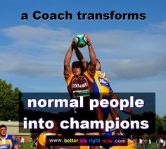 a Life Coach transforms a person into a champion   www.betterliferightnow.com for more