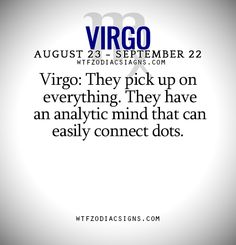 Virgo: They pick up on everything. They have an... - fun zodiac signs fact