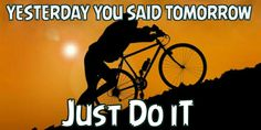 Yesterday  You said tomorrow   Just Do it