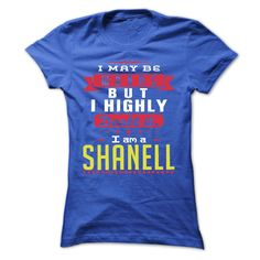 I May Be Wrong But I Highly Doubt It I Am A  SHANELL - T Shirt, Hoodie, Hoodies, Year,Name, Birthday  #SHANELL. Get now ==> https://www.sunfrog.com/I-May-Be-Wrong-But-I-Highly-Doubt-It-I-Am-A-SHANELL--T-Shirt-Hoodie-Hoodies-YearName-Birthday-Ladies.html?74430