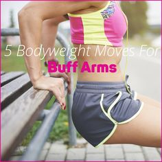 5 Boyweight Moves for Killer Arms that you can do at home! Here is a great arm workout that can be done anytime, anywhere!