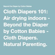 Cloth Diapers 101: Air drying indoors - Beyond the Diaper by Cotton Babies - Cloth Diapers. Natural Parenting. Support. : Beyond the Diaper by Cotton Babies