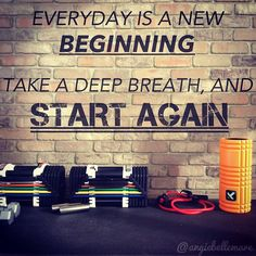 Everyday is a new beginning.