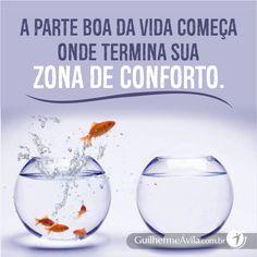 """A parte boa da vida começa a partir do momento que temos a coragem de viver em desconforto.  É na zona de desconforto que superamos limites e alcançamos resultados aparentemente """"impossíveis""""!"""