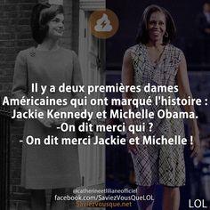 Il y a deux premières dames Américaines qui ont marqué l'histoire : Jackie Kennedy et Michelle Obama. -On dit merci qui ? - On dit merci Jackie et Michelle !