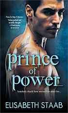 Prince of power  Author:Elisabeth Staab  Publisher:Naperville, Ill. : Sourcebooks Casablanca, ©2013.  Edition/Format: Book : Fiction : English   Summary:Nursed back to health by the Master Wizard's son, Anton, after nearly being killed on the battlefield, vampire soldier Tyra is drawn to her savior but is unable to trust her feelings for this mysterious wizard who, harboring a violent secret, might be using her to get revenge on his father.