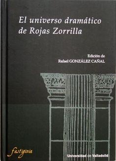 El universo dramático de Rojas Zorrilla / edición de Rafael González Cañal  - Valladolid : Ediciones Universidad de Valladolid, 2015